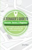 A Teenager's Guide to Character, Success, & Happiness